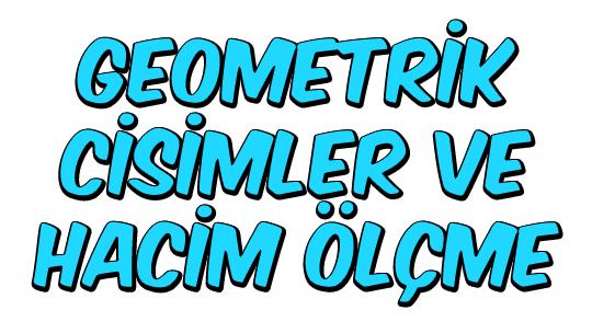 Geometrik Cisimler ve Hacim Ölçme