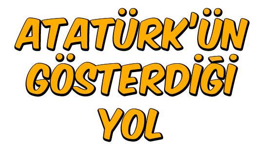 Atatürk'ün Gösterdiği Yol