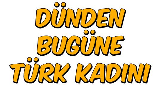 Dünden Bugüne Türk Kadını