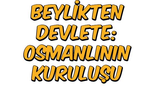 Beylikten Devlete: Osmanlı'nın Kuruluşu