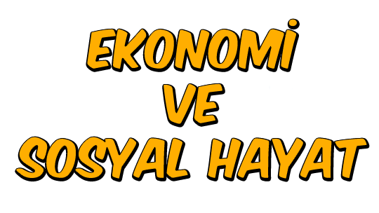 Ekonomi ve Sosyal Hayat