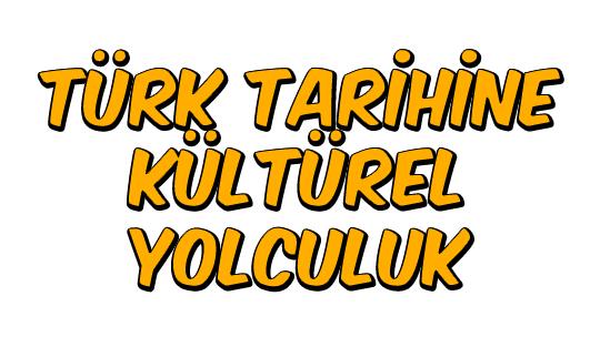 Türk Tarihine Kültürel Yolculuk