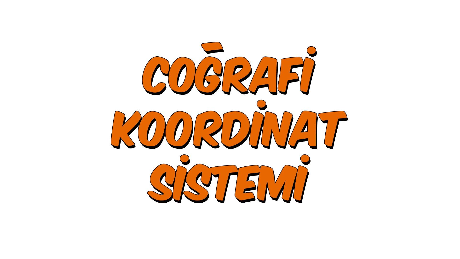 Coğrafi Koordinat Sistemi