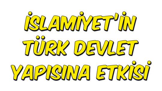 İslamiyet'in Türk Devlet Yapısına Etkisi