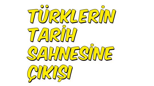 Türklerin Tarih Sahnesine Çıkışı